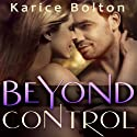 Beyond Control: Beyond Love Series #1 (       UNABRIDGED) by Karice Bolton Narrated by Pamela Lorence