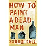 How to Paint a Dead Manby Sarah Hall