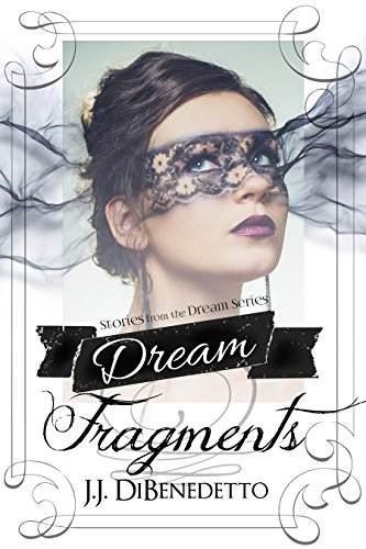 Dream Fragments: Stories from the Dream Series (J.J. DiBenedetto's Dream Series) PDF