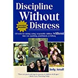 Discipline Without Distress: 135 tools for raising caring, responsible children without time-out, spanking, punishment or bribery ~ Judy Arnall