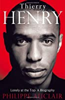 Thierry Henry: Lonely at the Top: A Biography
