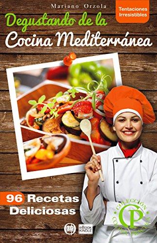 DEGUSTANDO DE LA COCINA MEDITERRÁNEA: 96 recetas deliciosas (Colección Cocina Práctica - Tentaciones Irresistibles nº 12)