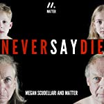 Never Say Die | Megan Scudellari