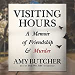 Visiting Hours: A Memoir of Friendship and Murder | Amy Butcher