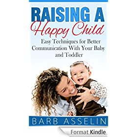 Raising a Happy Child: Easy Techniques for Better Communication With Your Baby and Toddler (English Edition)