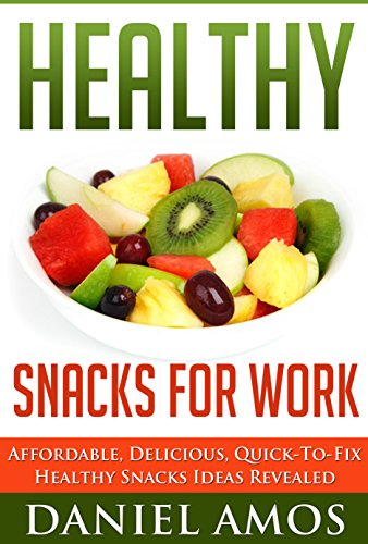 Healthy Snacks: Healthy Snacks For Work: Affordable, Delicious, Quick-To-Fix Healthy Snacks Ideas Revealed (healthy snacks, snacks for diabetics, snacks ... healthy snacks for work, snacks healthy)) by Daniel Amos