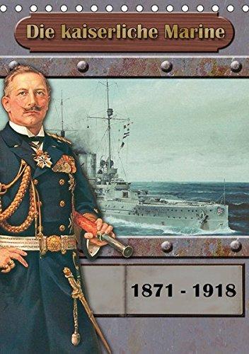 Die-kaiserliche-Marine-1871-1918-Tischkalender-2017-DIN-A5-hoch-Schiffe-der-kaiserliche-Marine-Monatskalender-14-Seiten-CALVENDO-Mobilitaet