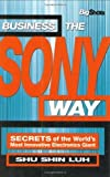 img - for Business the Sony Way: SECRETS of the World's Most Innovative Electronics Giant (Big Shots) by Luh, Shu Shin (June 17, 2003) Paperback book / textbook / text book