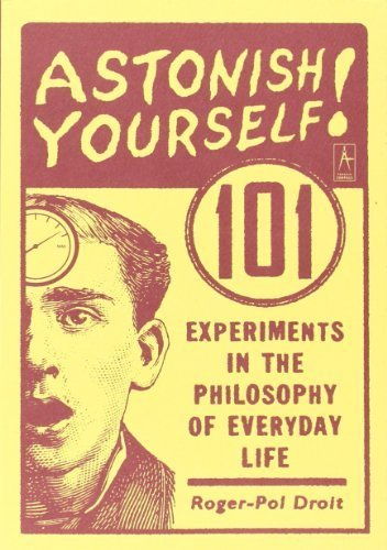 astonish-yourself-101-experiments-in-the-philosophy-of-everyday-life-1st-edition-by-droit-roger-pol-
