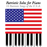 Patriotic Solos for Piano: 10 Patriotic Songs of the U.S.A.by Uncle Sam