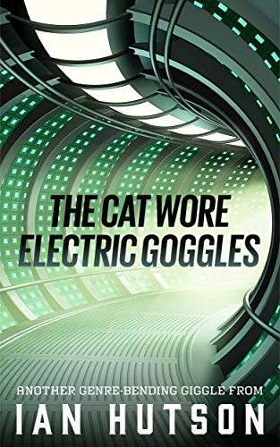 Book: The Cat Wore Electric Goggles by Ian Hutson
