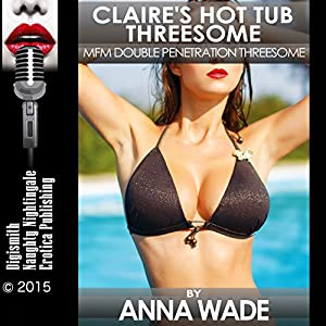 Claire's Hot Tub Threesome: MFM Double Penetration Threesome Audiobook