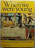 When we were young: Two centuries of children's book illustration (0030203015) by Feaver, William