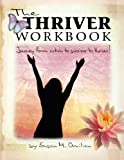 img - for The Thriver Workbook: Journey from Victim to Survivor to Thriver! book / textbook / text book