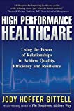 img - for High Performance Healthcare: Using the Power of Relationships to Achieve Quality, Efficiency and Resilience by Gittell, Jody Hoffer (2009) Hardcover book / textbook / text book