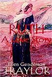 Ruth - A Love Story (0970027451) by Traylor, Ellen Gunderson
