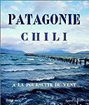 Patagonie : � la poursuite du vent -...