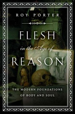 Flesh in the Age of Reason: The Modern Foundations of Body and Soul, Roy Porter, Simon Schama