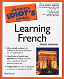 Complete Idiot's Guide to Learning French, 3E (The Complete Idiot's Guide) (1592570550) by Gail Stein