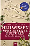 Heilwissen versunkener Kulturen - Gisela Graichen