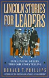 Lincoln Stories for Leaders: Influencing Others through Storytelling (1565302427) by Phillips, Donald T.