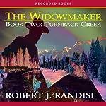 Turnback Creek: The Widowmaker, Book 2   Robert Randisi