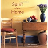 Spirit of the Home: How to Make Your Home a Sanctuary ~ Jane Alexander