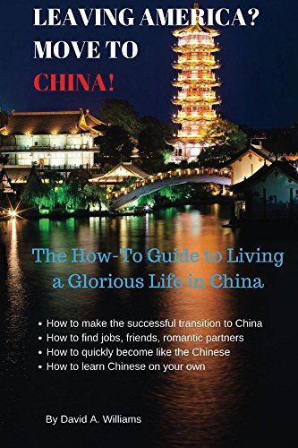 leaving-america-move-to-china-the-how-to-guide-to-living-a-glorious-life-in-china-english-edition