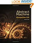 Abstract Machine: Humanities GIS