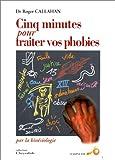 echange, troc Roger J Callahan - Cinq minutes pour traiter vos phobies par la kinésiologie