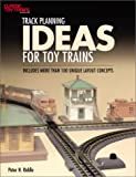 Track Planning Ideas for Toy Trains: Includes More Than 100 Unique Layout Concepts