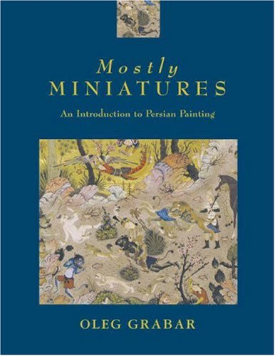 Mostly Miniatures: An Introduction to Persian Painting
