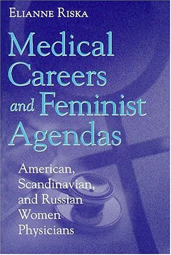 Medical Careers and Feminist Agendas: American, Scandinavian, and Russian Women Physicians (Social Institutions and Social Change)