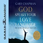 God Speaks Your Love Language: How to Feel and Reflect Divine Love | Gary Chapman