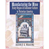 Manufacturing the Muse: Estey Organs and Consumer Culture in Victorian America (Music Culture)