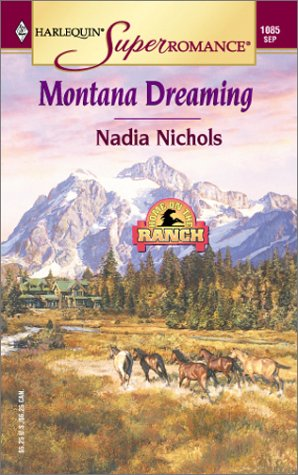 Montana Dreaming: Home on the Ranch (Harlequin Superromance No. 1085), Nadia Nichols