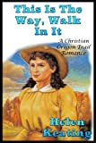 img - for This Is The Way, Walk In It: A Christian Oregon Trail Romance book / textbook / text book