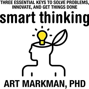 Smart Thinking: Three Essential Keys to Solve Problems, Innovate, and Get Things Done Audiobook