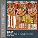Buk: The Life and Times of Charles Bukowski Performance by Paul Peditto Narrated by Ayre Gross, George Murdock, full cast