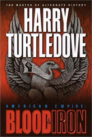 American Empire: Blood & Iron, HARRY TURTLEDOVE