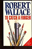 To Catch a Forger (0575046007) by ROBERT WALLACE