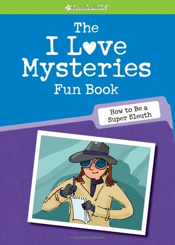 The I Love Mysteries Fun Book: How to Be a Super Sleuth (American Girl Library)