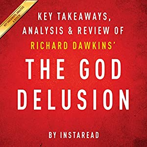 The God Delusion by Richard Dawkins: Key Takeaways, Analysis, & Review Audiobook