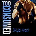 Too Consumed: Consumed, Book 2 (       UNABRIDGED) by Skyla Madi Narrated by Em Eldridge