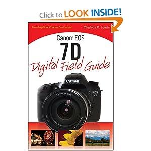Canon EOS 7D Digital Field Guide Charlotte K. Lowrie