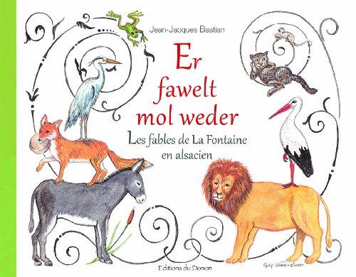 Er fawelt mol weder : Les fables de La Fontaine en alsacien