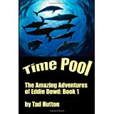Time Pool: The Amazing Adventures of Eddie Dowd ~ Tad Hutton