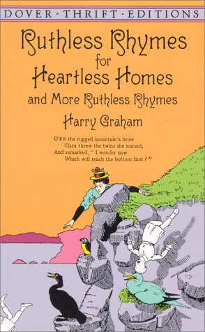 Ruthless Rhymes for Heartless Homes and More Ruthless Rhymes (Hilarious Stories), Harry Graham