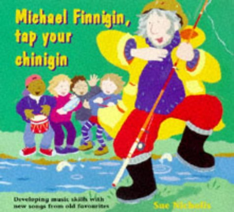 Michael Finnigan, Tap Your Chinigin: Developing Music Skills With New Songs from Old Favorites (A&C Black Song, Acti