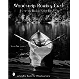 Woodstrip Rowing Craft: How to Build, Step by Step ~ Susan Van Leuven